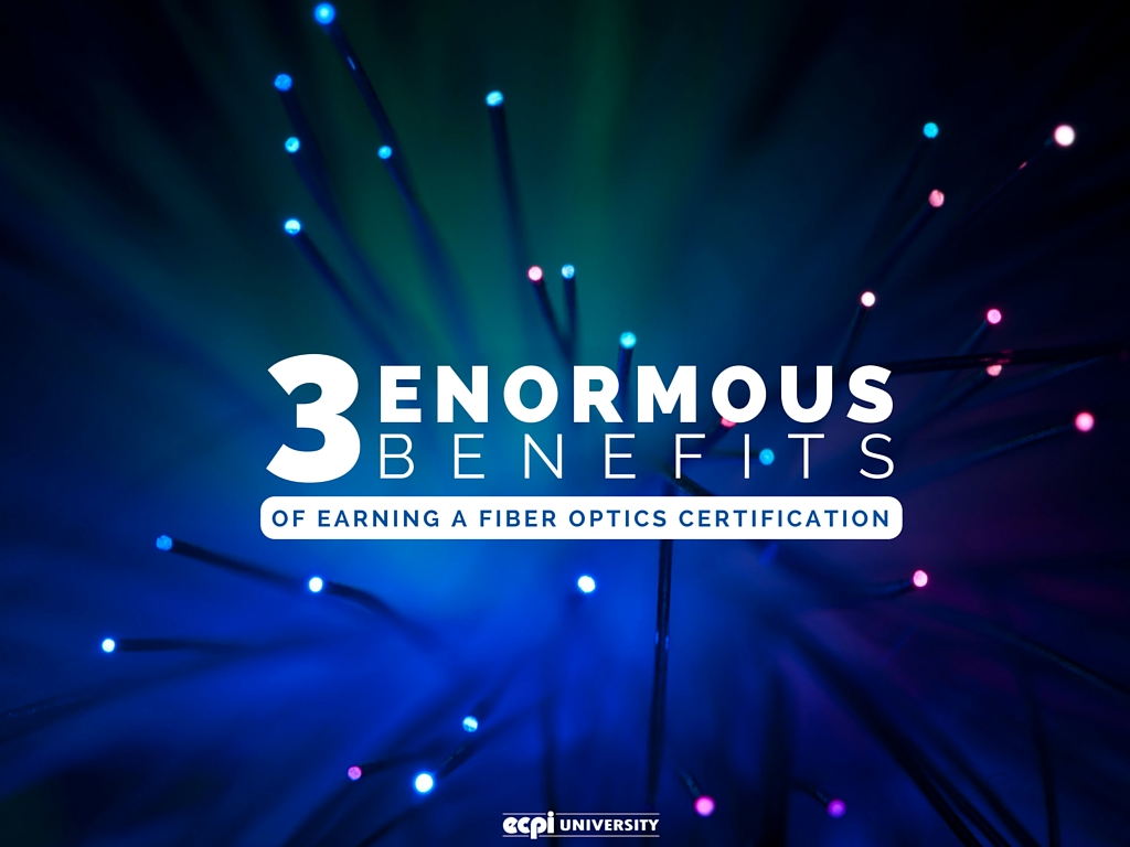 3 Enormous Benefits Of Earning A Fiber Optics Certification